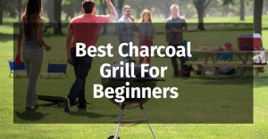 Best-Charcoal-Grill-For-Beginners